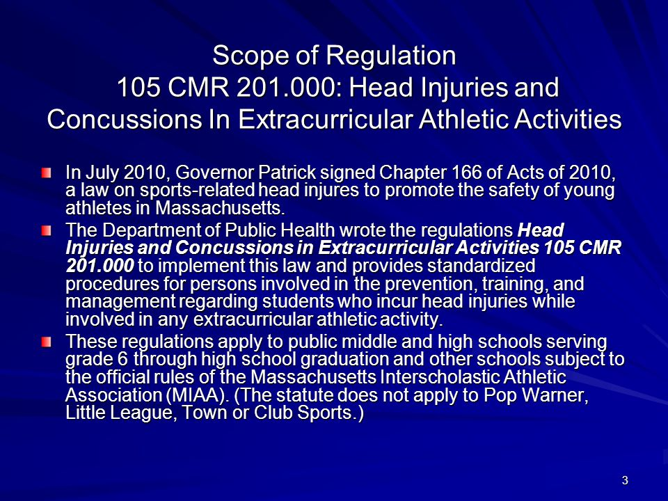 3 Scope of Regulation 105 CMR 201.000: Head Injuries and Concussions In Extracurricular Athletic Activities In July 2010, Governor Patrick signed Chap