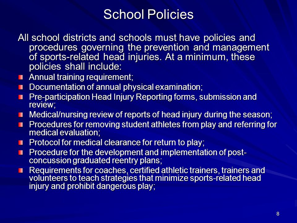 8 School Policies All school districts and schools must have policies and procedures governing the prevention and management of sports-related head in
