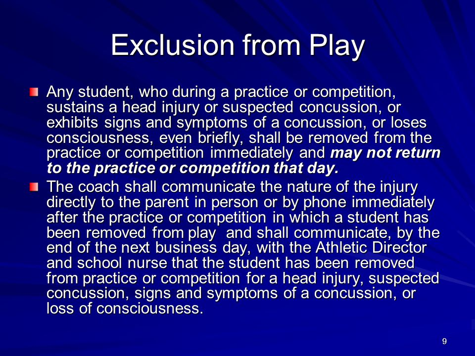 10 Exclusion from Play (cont.) If a student suffers a head injury outside of school-sponsored extracurricular athletics, parents must inform the coach, school nurse or other school staff designated by school policy about any head injury that a student suffers while not participating in a school-sponsored extracurricular athletic activity.
