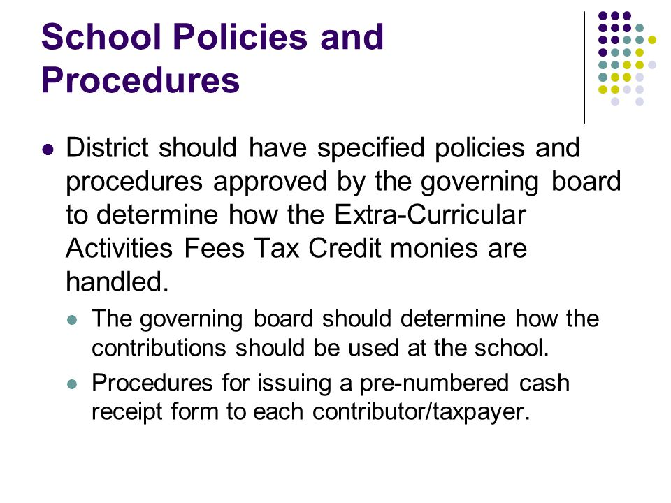 School Policies and Procedures District should have specified policies and procedures approved by the governing board to determine how the Extra-Curricular Activities Fees Tax Credit monies are handled.
