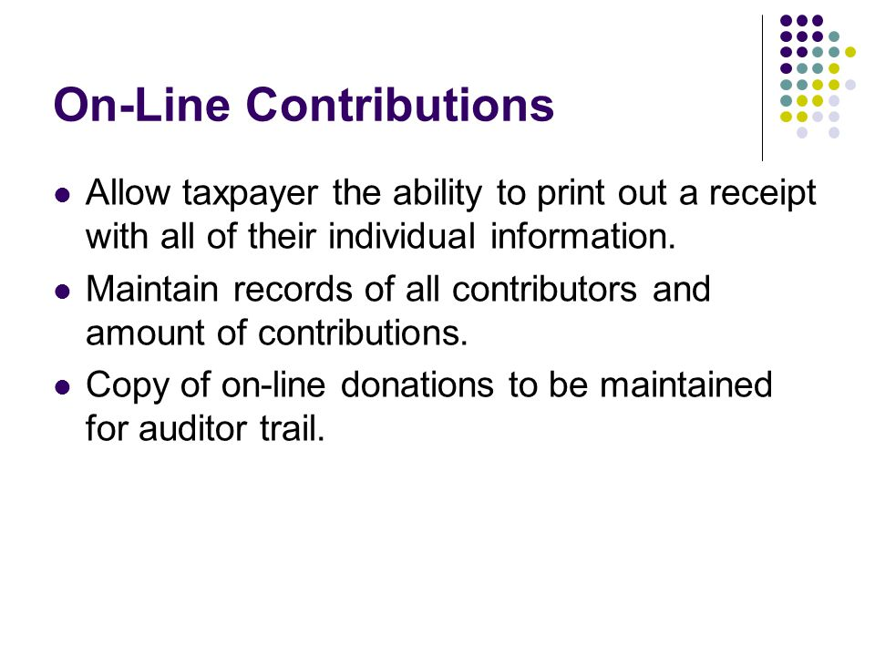On-Line Contributions Allow taxpayer the ability to print out a receipt with all of their individual information.