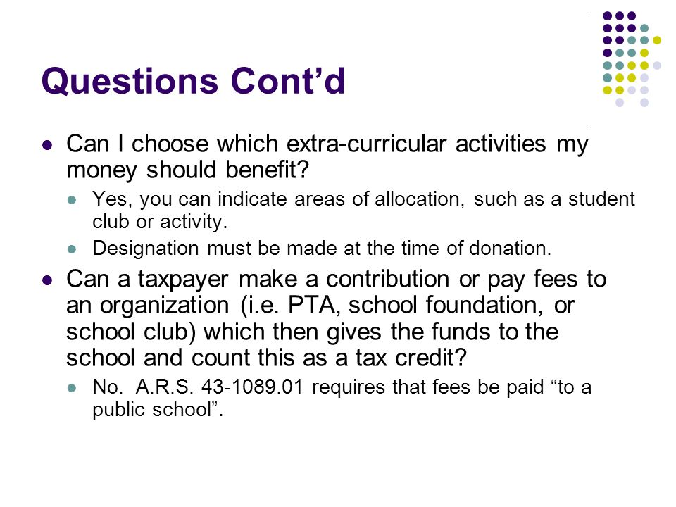 Questions Cont'd Can I choose which extra-curricular activities my money should benefit.