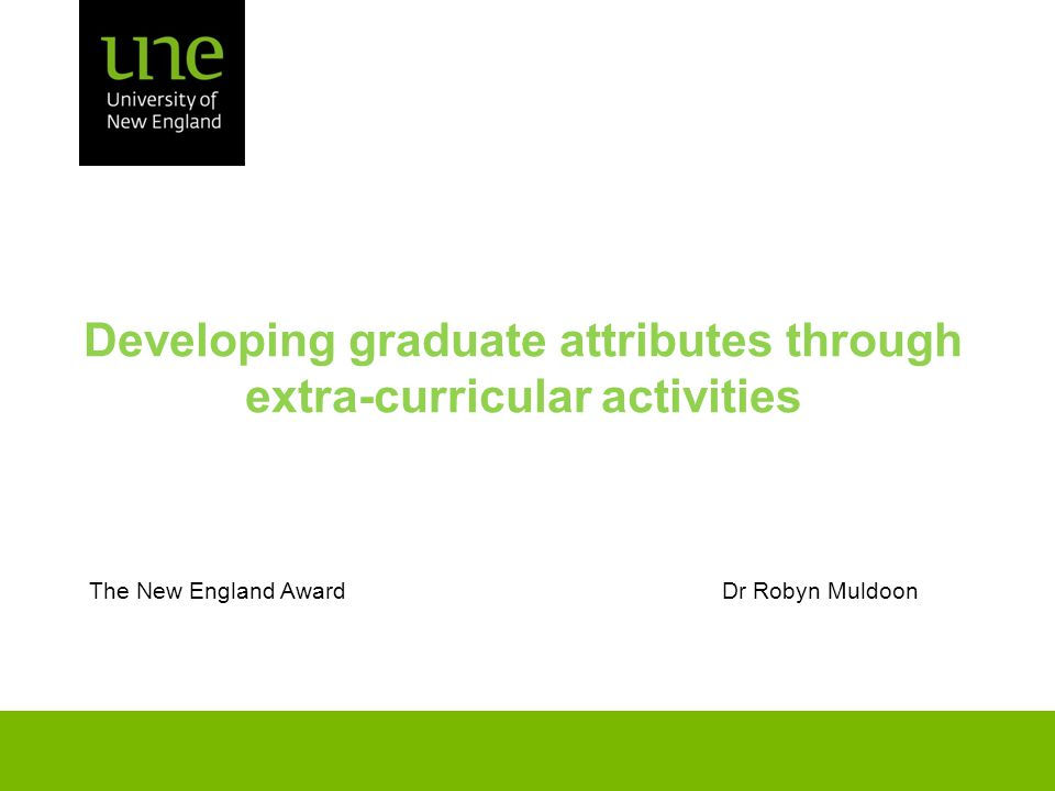 Developing graduate attributes through extra-curricular activities The New England Award Dr Robyn Muldoon