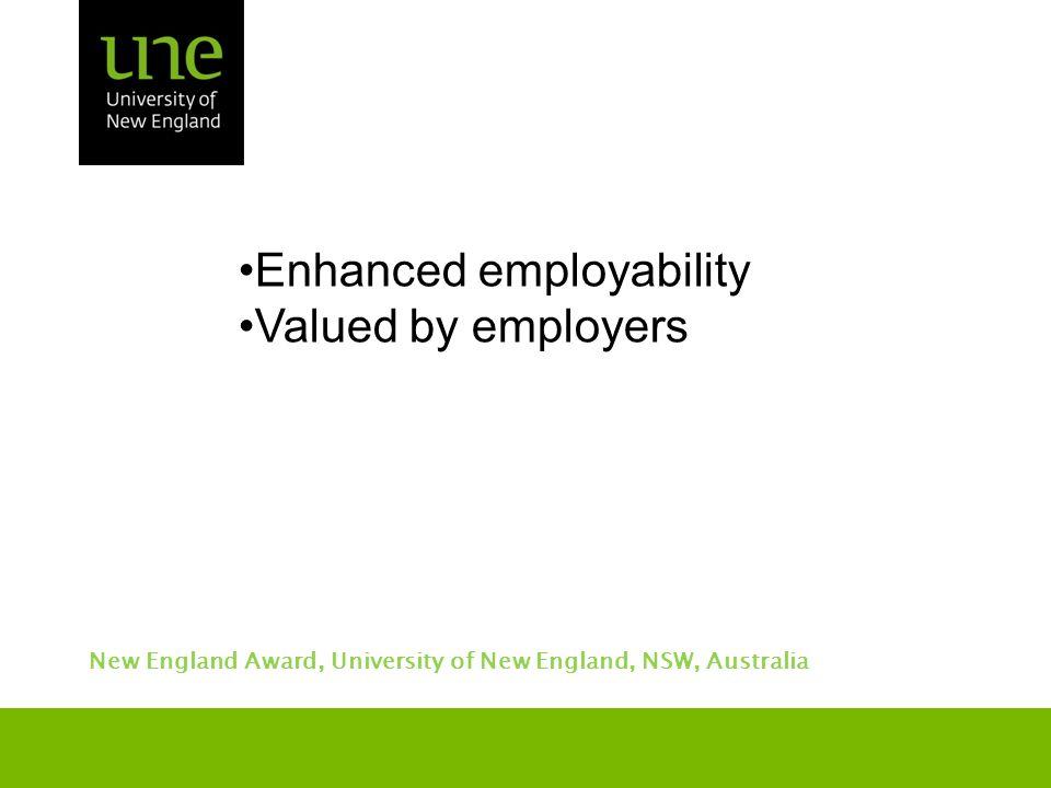 Enhanced employability Valued by employers New England Award, University of New England, NSW, Australia