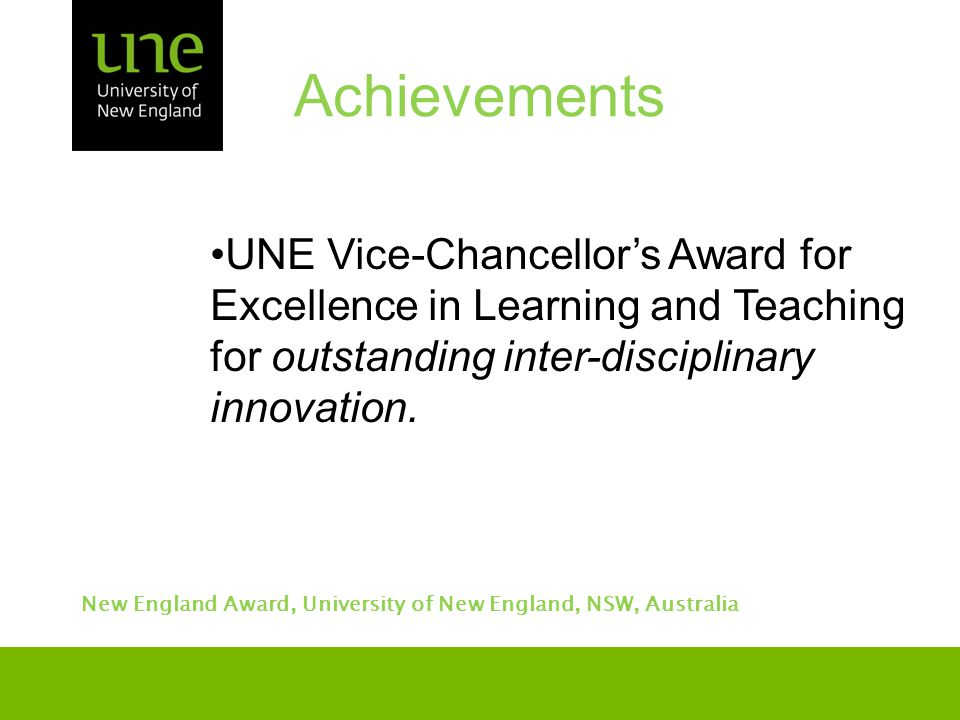 UNE Vice-Chancellor's Award for Excellence in Learning and Teaching for outstanding inter-disciplinary innovation.