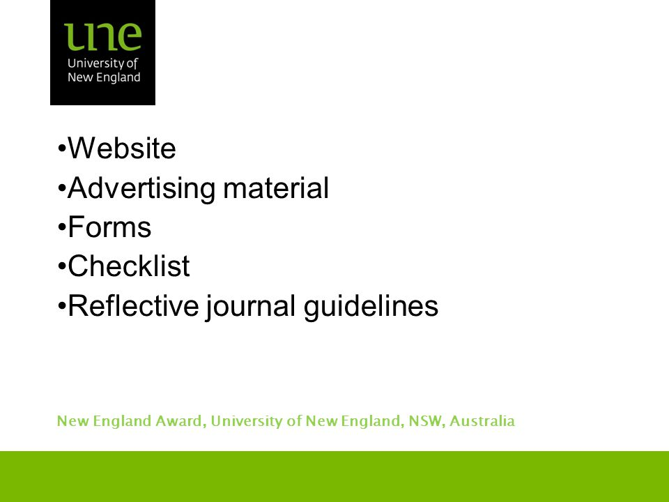 New England Award, University of New England, NSW, Australia Reflective journal guidelines How were each of the seven UNE Graduate Attributes enhanced through your extra-curricular activities in your NEA.