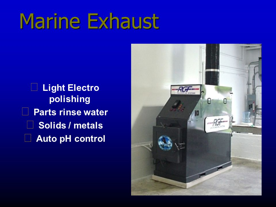 Marine Exhaust g Light Electro polishing g Parts rinse water g Solids / metals g Auto pH control