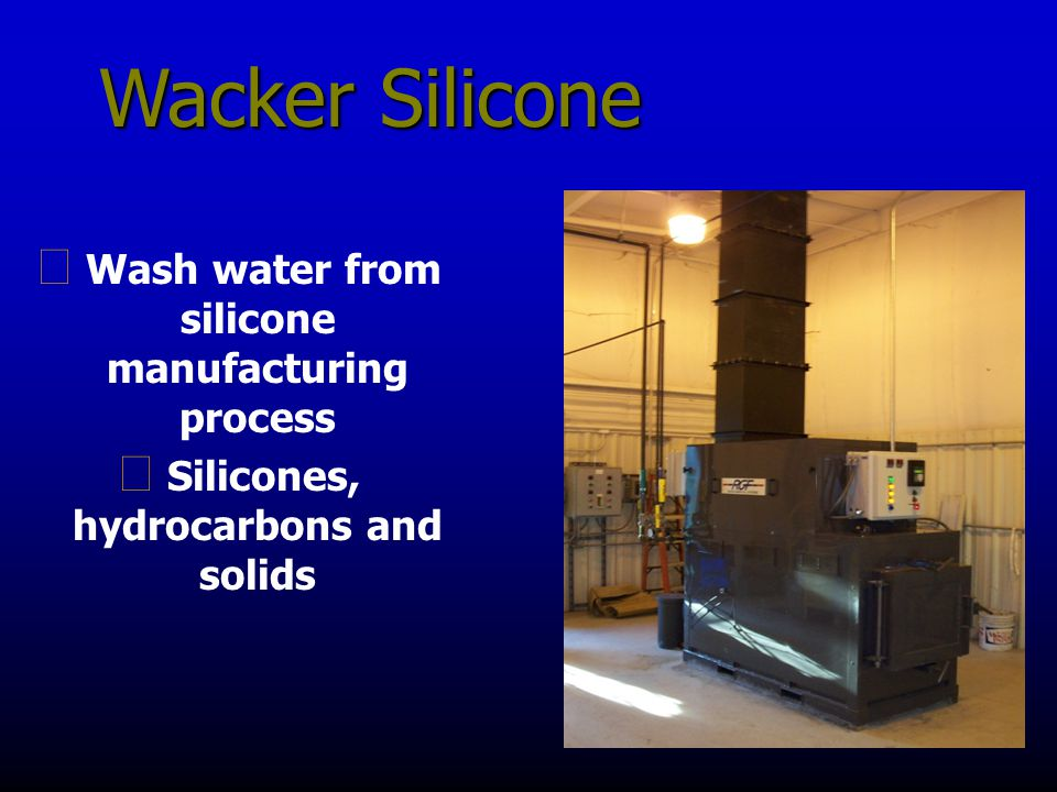 Wacker Silicone g Wash water from silicone manufacturing process g Silicones, hydrocarbons and solids