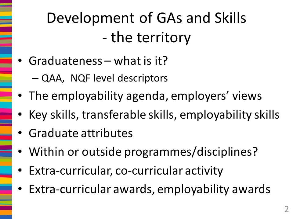 Example 1: Keele University www.keele.org.uk/distinctive 2004: 10 employability skills – Initially 9, plus languages later – Numeracy becomes optional Embedding activities, to a degree.