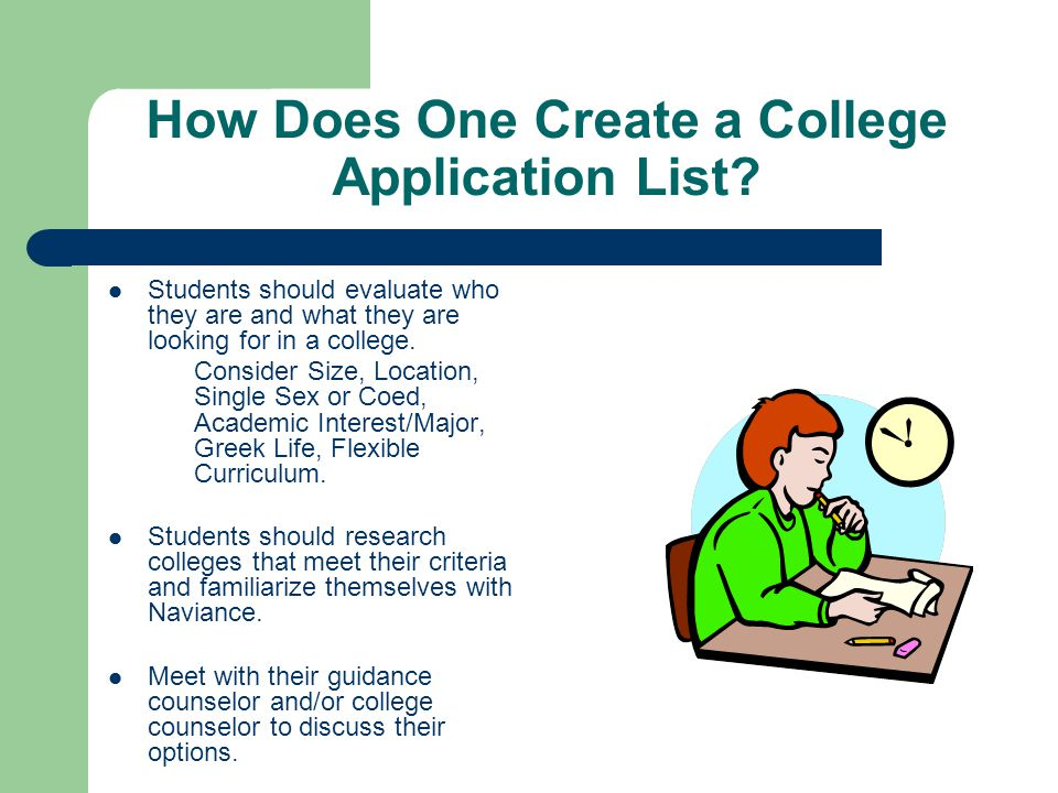 How Does One Create a College Application List? Students should evaluate who they are and what they are looking for in a college. Consider Size, Locat