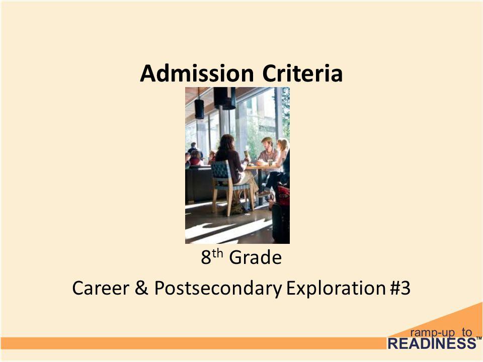 Admission Criteria 8 th Grade Career & Postsecondary Exploration #3