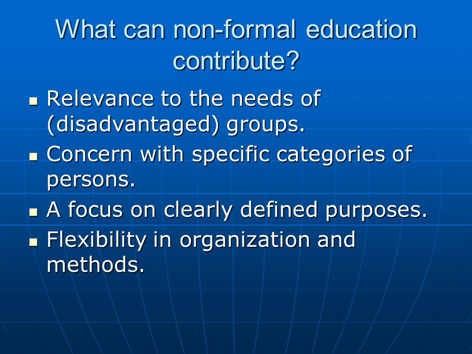 What can non-formal education contribute. Relevance to the needs of (disadvantaged) groups.