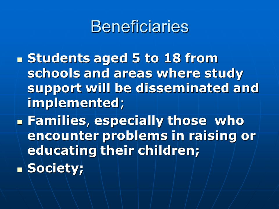 Beneficiaries Students aged 5 to 18 from schools and areas where study support will be disseminated and implemented; Students aged 5 to 18 from schools and areas where study support will be disseminated and implemented; Families, especially those who encounter problems in raising or educating their children; Families, especially those who encounter problems in raising or educating their children; Society; Society;