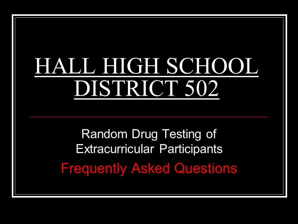 HALL HIGH SCHOOL DISTRICT 502 Random Drug Testing of Extracurricular Participants Frequently Asked Questions