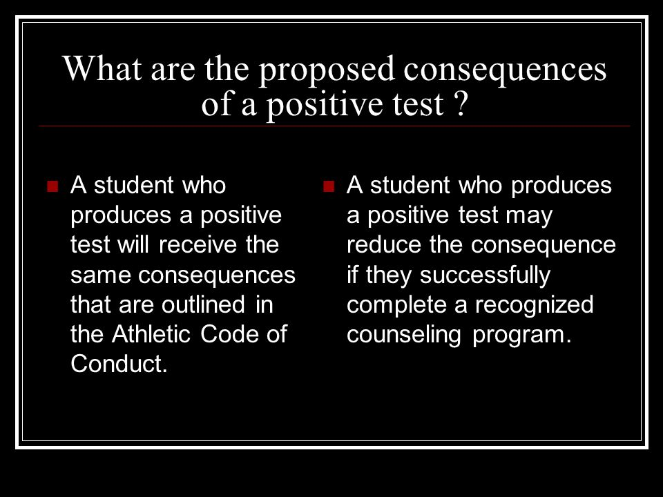 What are the proposed consequences of a positive test .