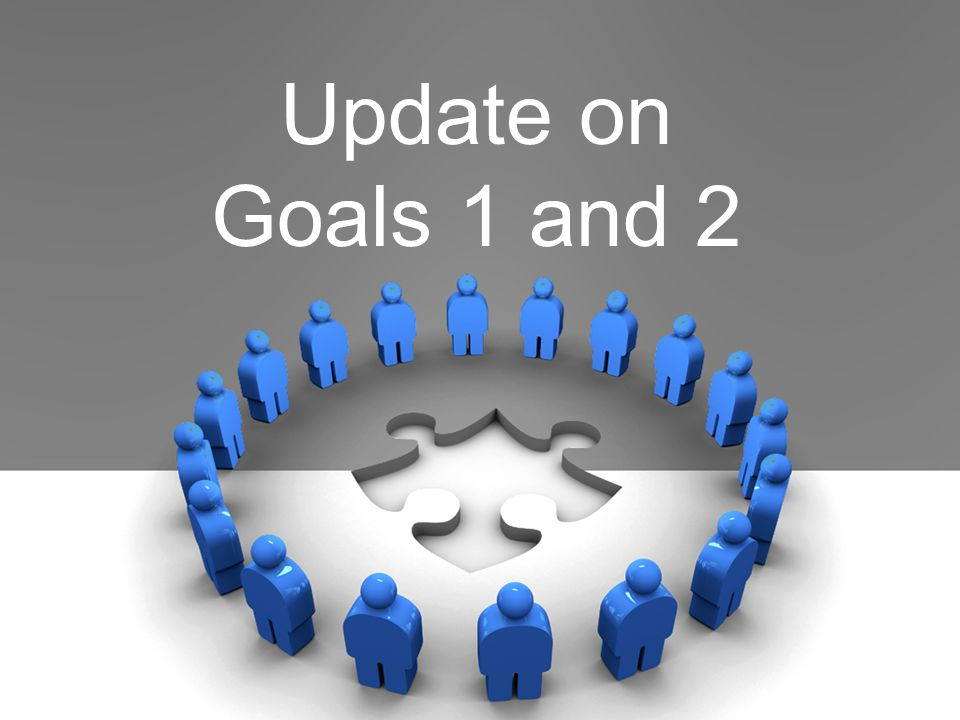Update on Goals 1 and 2