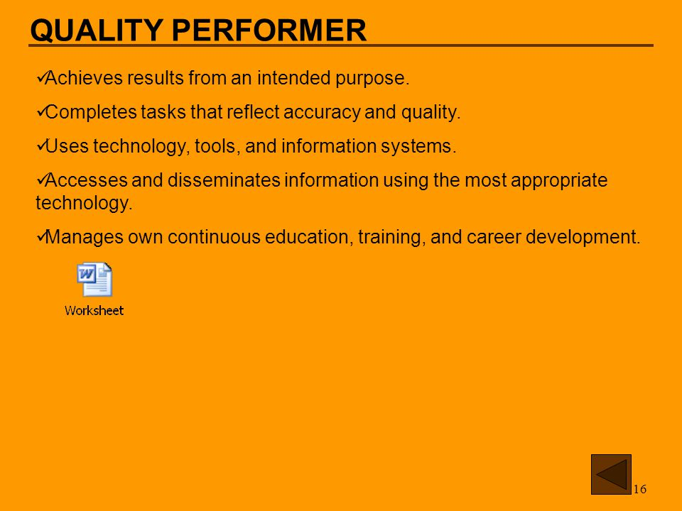 16 QUALITY PERFORMER Achieves results from an intended purpose.