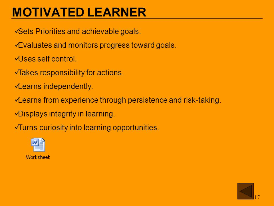 17 MOTIVATED LEARNER Sets Priorities and achievable goals.