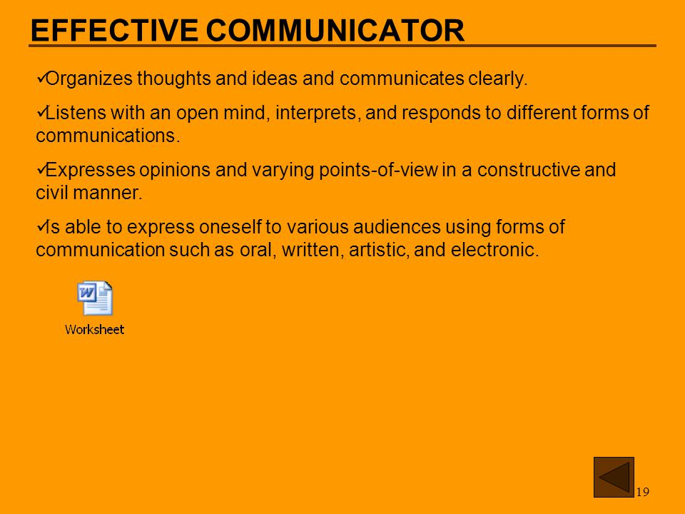 19 EFFECTIVE COMMUNICATOR Organizes thoughts and ideas and communicates clearly.
