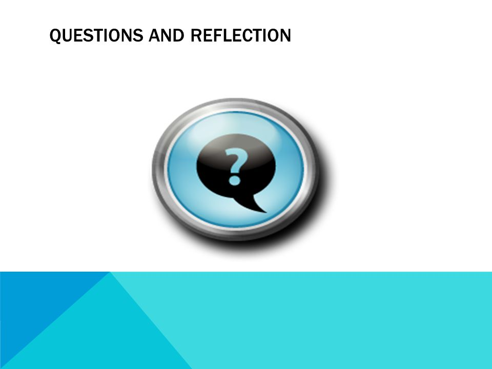 QUESTIONS AND REFLECTION
