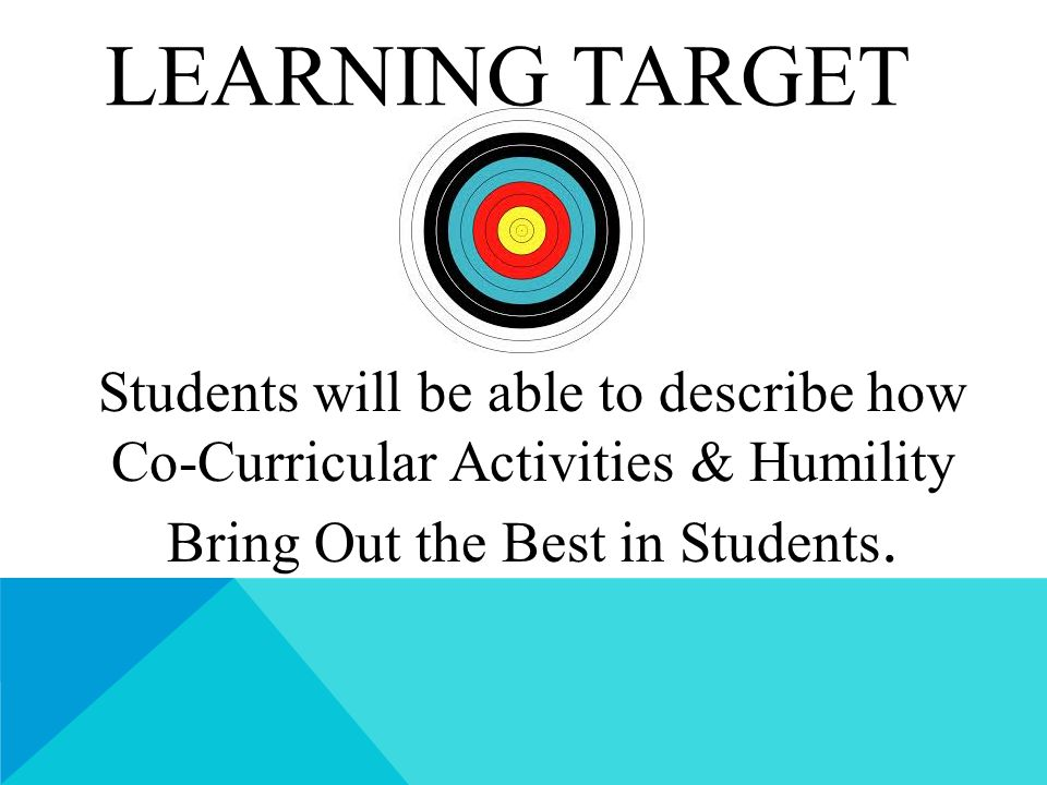 LEARNING TARGET Students will be able to describe how Co-Curricular Activities & Humility Bring Out the Best in Students.