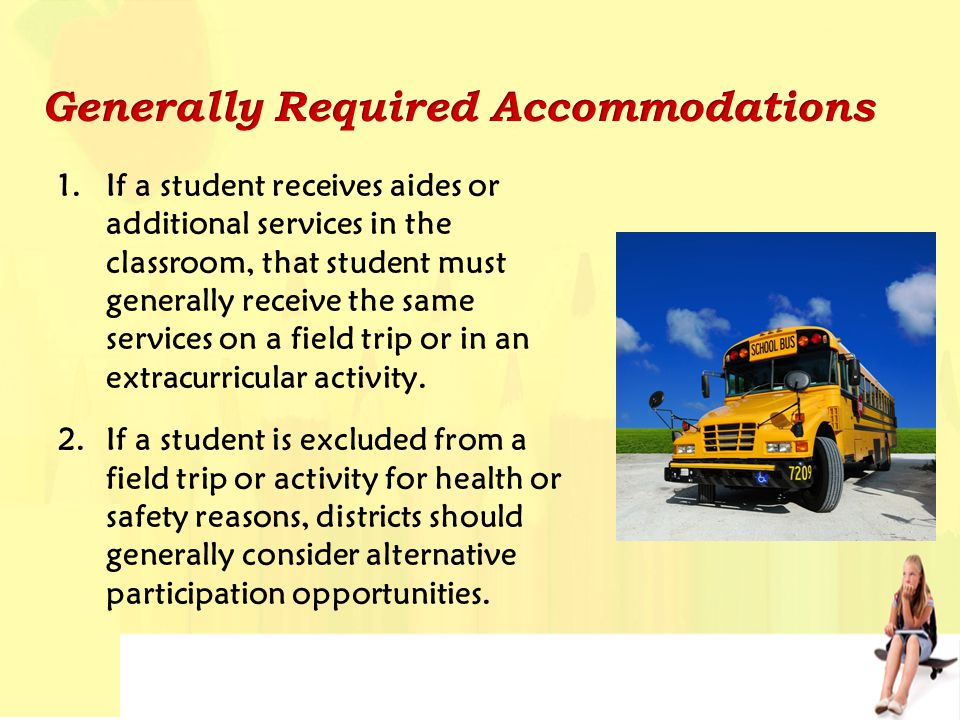 1.If a student receives aides or additional services in the classroom, that student must generally receive the same services on a field trip or in an extracurricular activity.