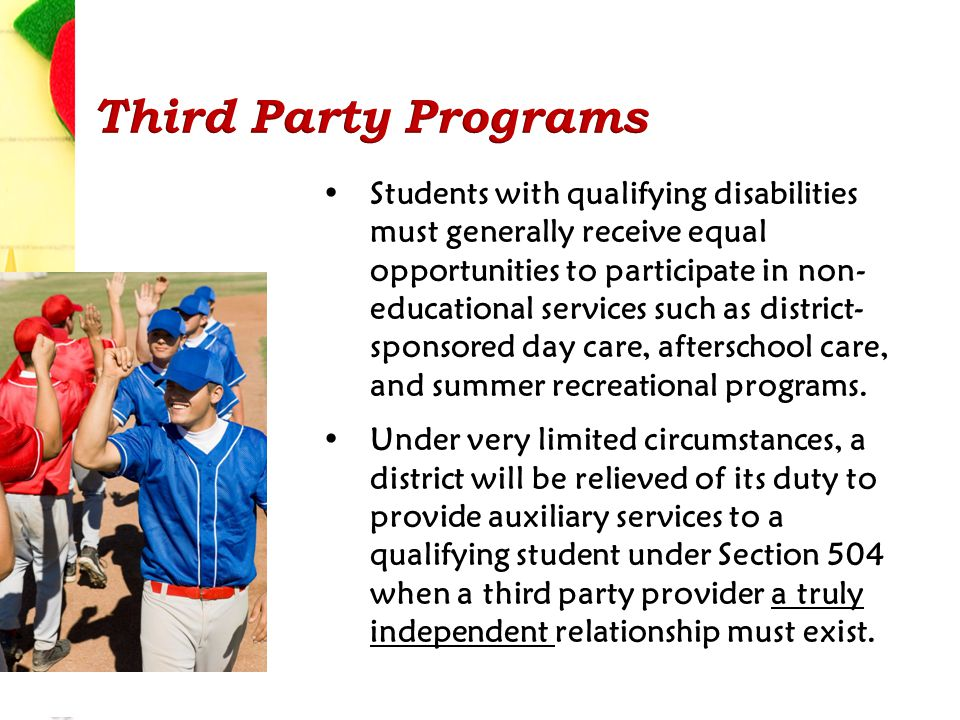 Students with qualifying disabilities must generally receive equal opportunities to participate in non- educational services such as district- sponsor