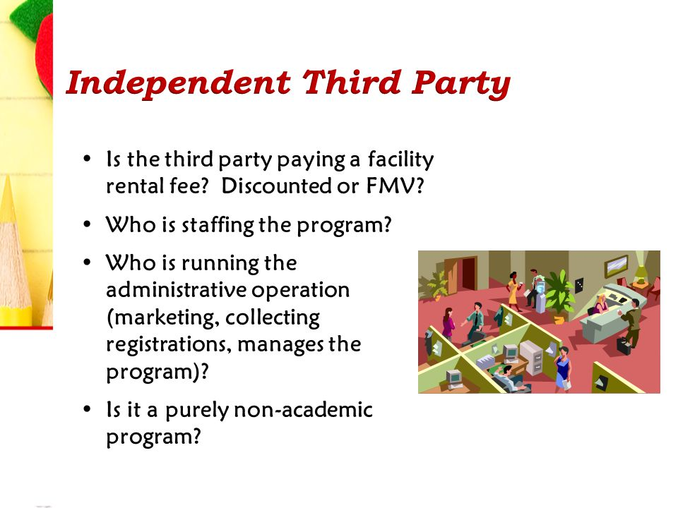 Is the third party paying a facility rental fee? Discounted or FMV? Who is staffing the program? Who is running the administrative operation (marketin