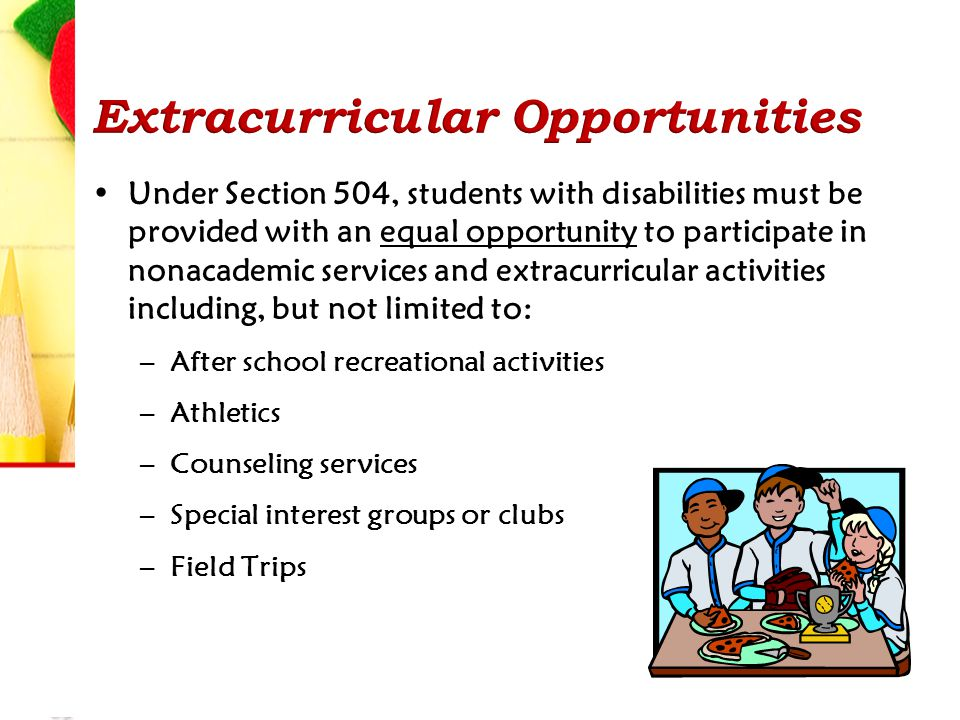 Under Section 504, students with disabilities must be provided with an equal opportunity to participate in nonacademic services and extracurricular ac