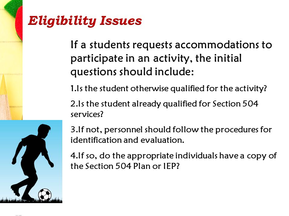 If a students requests accommodations to participate in an activity, the initial questions should include: 1.Is the student otherwise qualified for the activity.