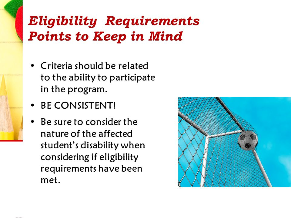 Criteria should be related to the ability to participate in the program.