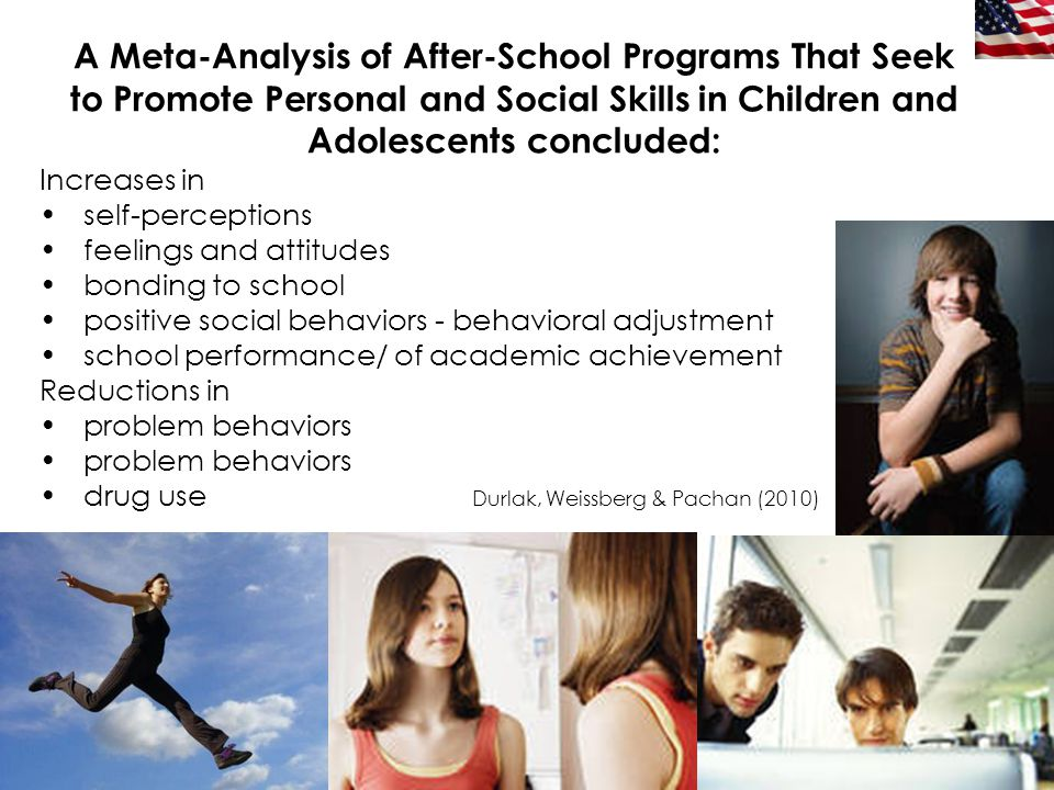 13 A Meta-Analysis of After-School Programs That Seek to Promote Personal and Social Skills in Children and Adolescents concluded: Increases in self-p