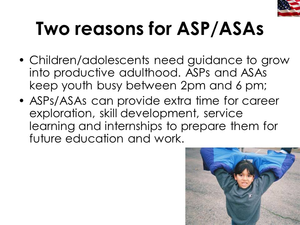 14 Two reasons for ASP/ASAs Children/adolescents need guidance to grow into productive adulthood. ASPs and ASAs keep youth busy between 2pm and 6 pm;