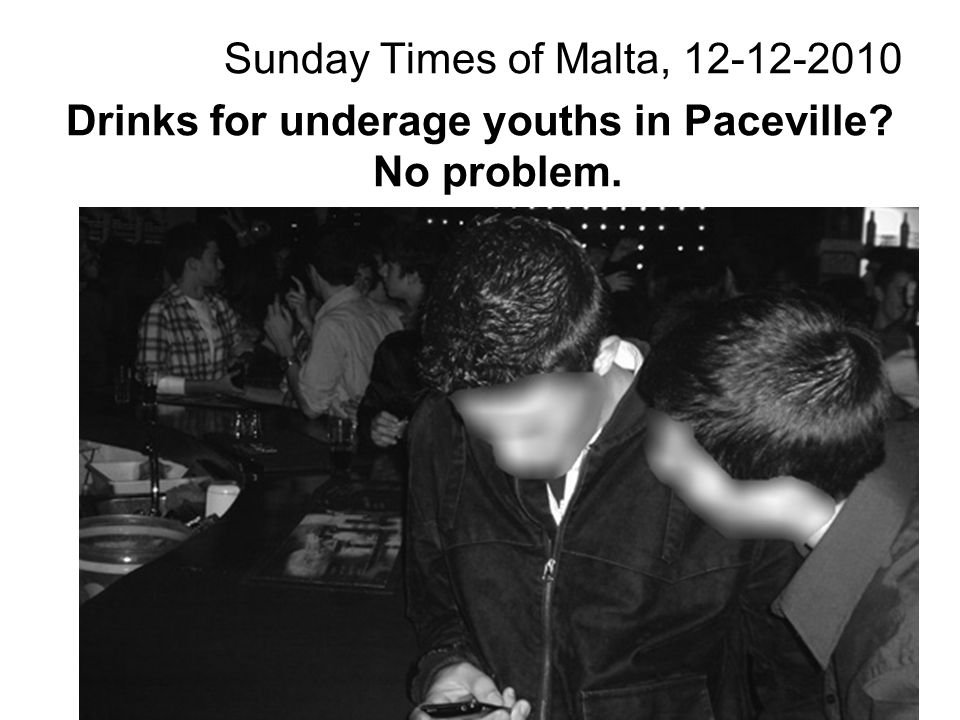 23 Sunday Times of Malta, 12-12-2010 Drinks for underage youths in Paceville? No problem.