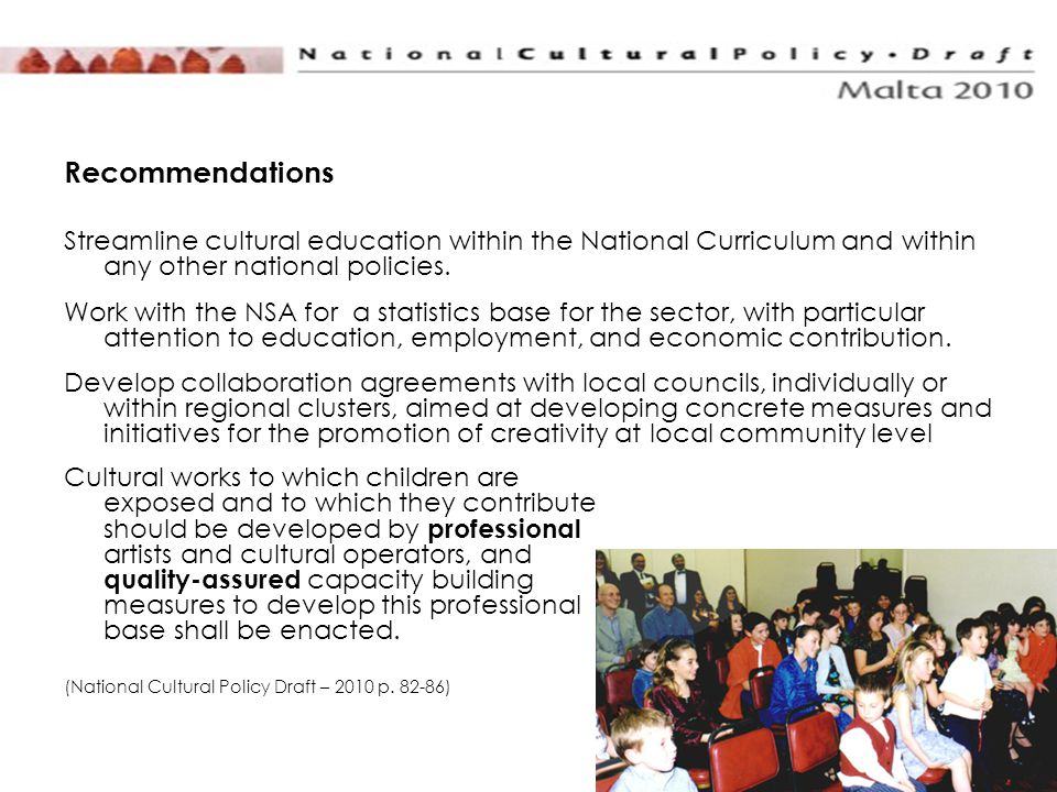 38 Recommendations Streamline cultural education within the National Curriculum and within any other national policies. Work with the NSA for a statis