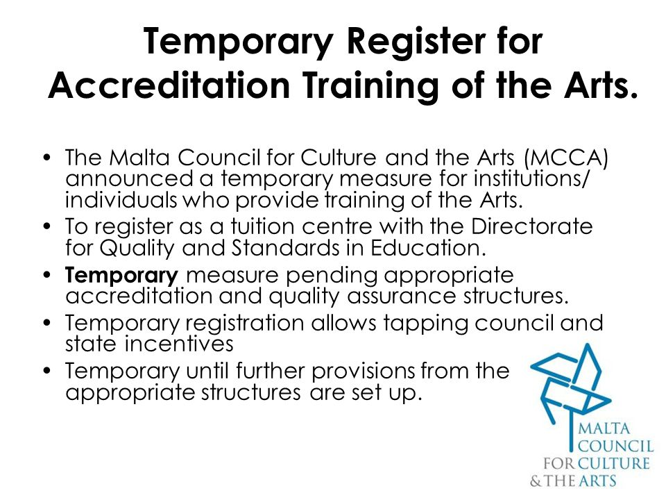 43 Temporary Register for Accreditation Training of the Arts. The Malta Council for Culture and the Arts (MCCA) announced a temporary measure for inst