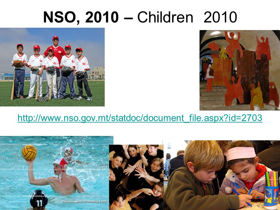 44 NSO, 2010 – Children 2010 http://www.nso.gov.mt/statdoc/document_file.aspx?id=2703