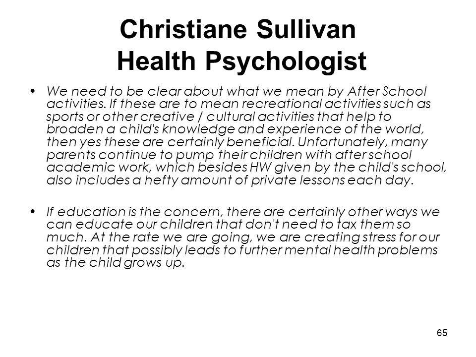 65 Christiane Sullivan Health Psychologist We need to be clear about what we mean by After School activities. If these are to mean recreational activi