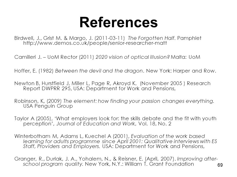 69 References Birdwell, J., Grist M. & Margo, J. (2011-03-11) The Forgotten Half. Pamphlet http://www.demos.co.uk/people/senior-researcher-matt Camill