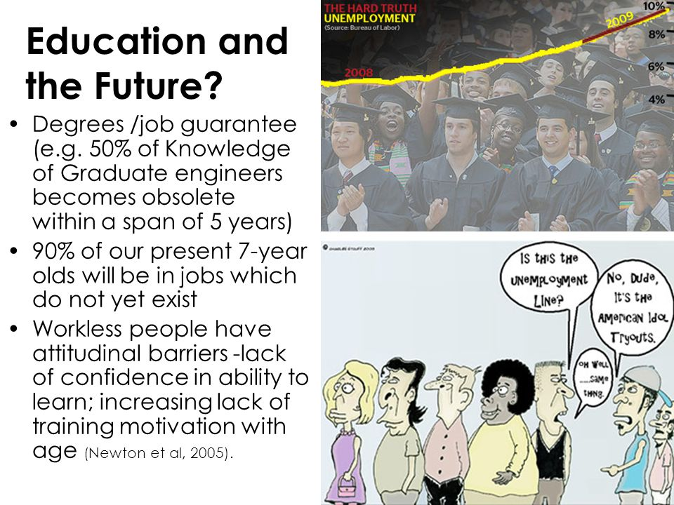 7 Education and the Future? Degrees /job guarantee (e.g. 50% of Knowledge of Graduate engineers becomes obsolete within a span of 5 years) 90% of our