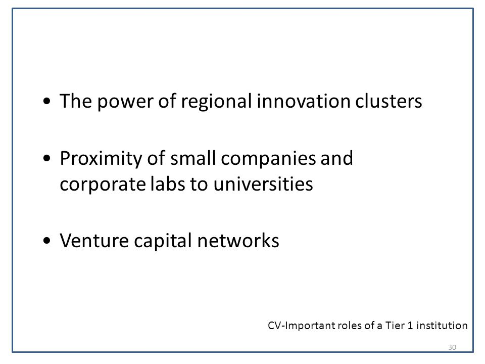 The power of regional innovation clusters Proximity of small companies and corporate labs to universities Venture capital networks CV-Important roles