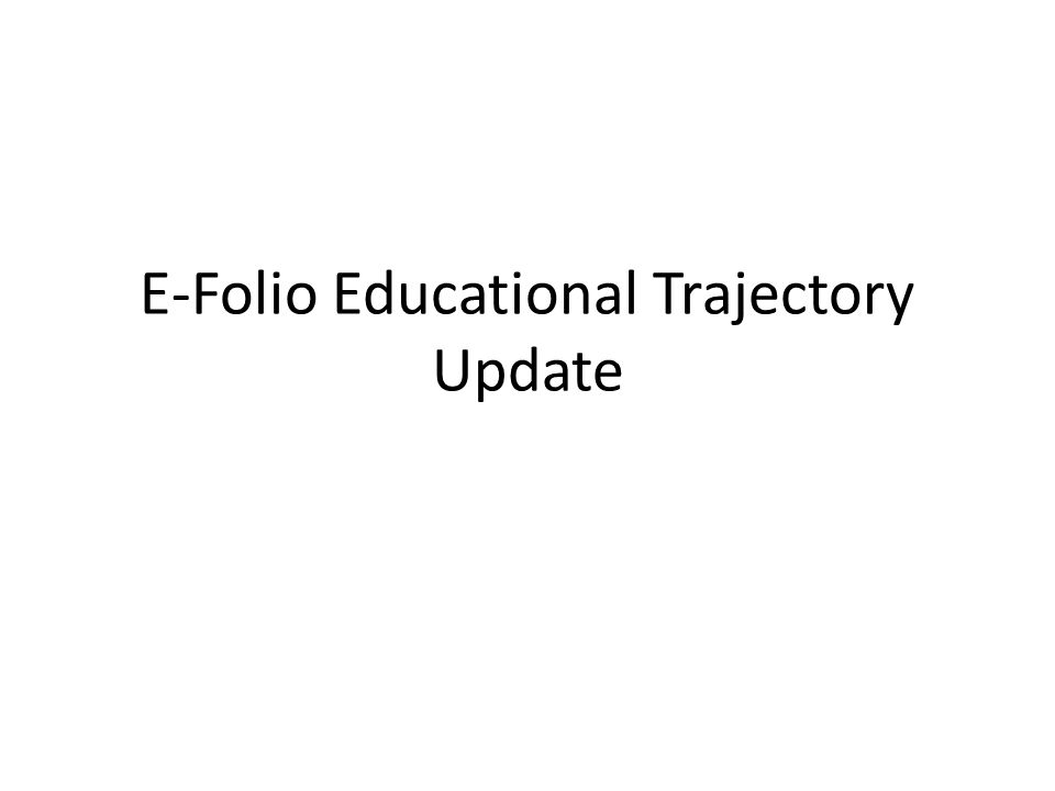 E-Folio Educational Trajectory Update