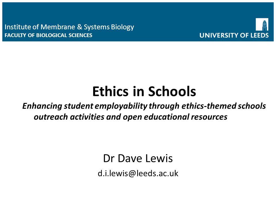 Ethics in Schools Enhancing student employability through ethics-themed schools outreach activities and open educational resources Dr Dave Lewis d.i.l