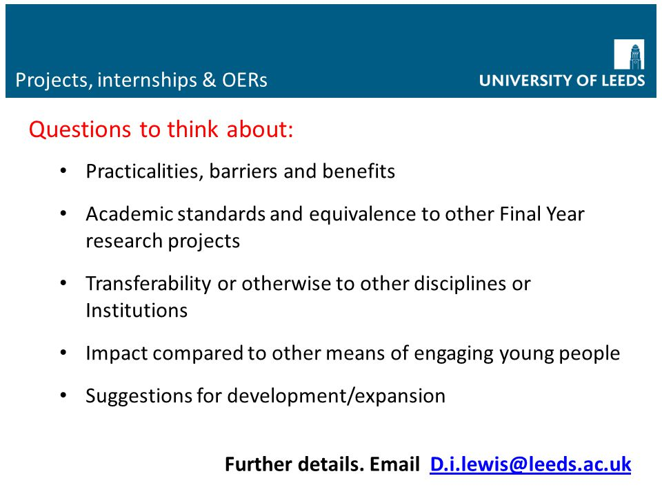 Projects, internships & OERs Practicalities, barriers and benefits Academic standards and equivalence to other Final Year research projects Transferab
