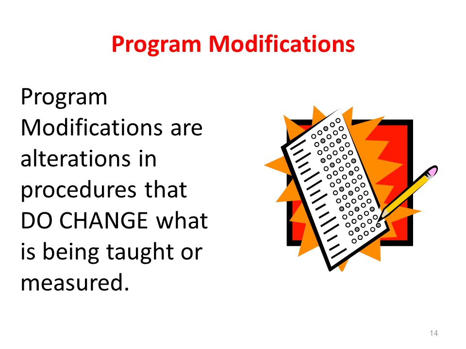 Program Modifications Program Modifications are alterations in procedures that DO CHANGE what is being taught or measured.