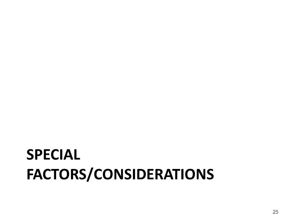SPECIAL FACTORS/CONSIDERATIONS 25