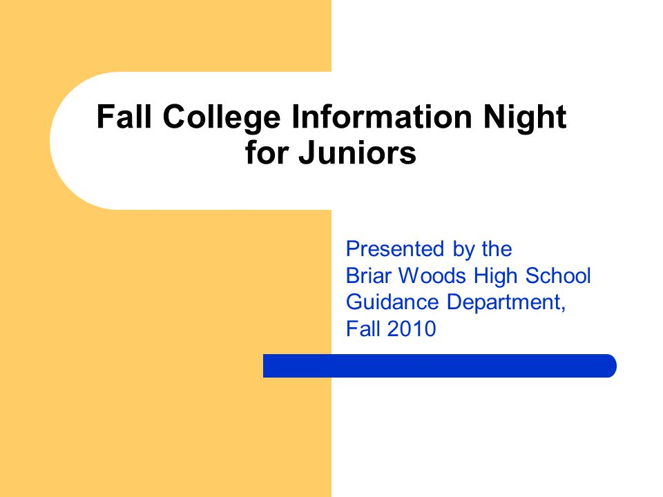Fall College Information Night for Juniors Presented by the Briar Woods High School Guidance Department, Fall 2010