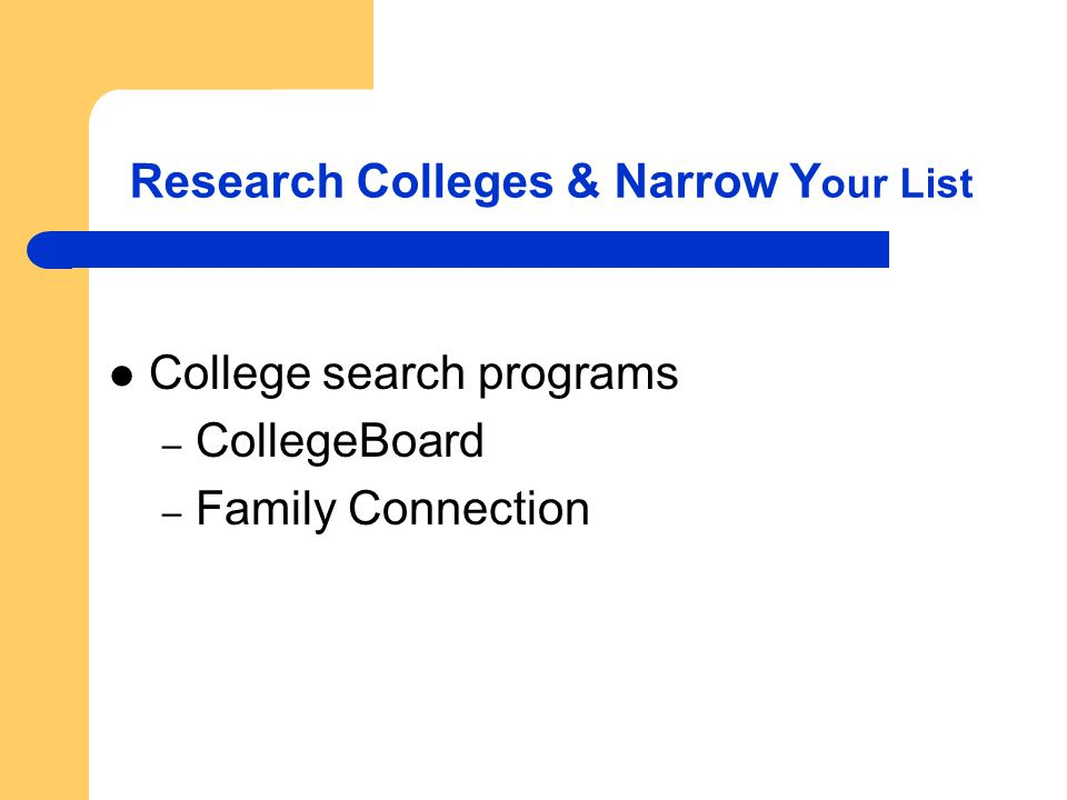 Research Colleges & Narrow Y our List College search programs – CollegeBoard – Family Connection