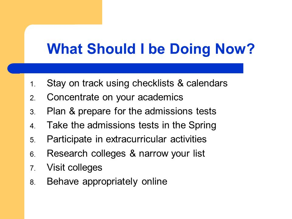 What Should I be Doing Now. 1. Stay on track using checklists & calendars 2.