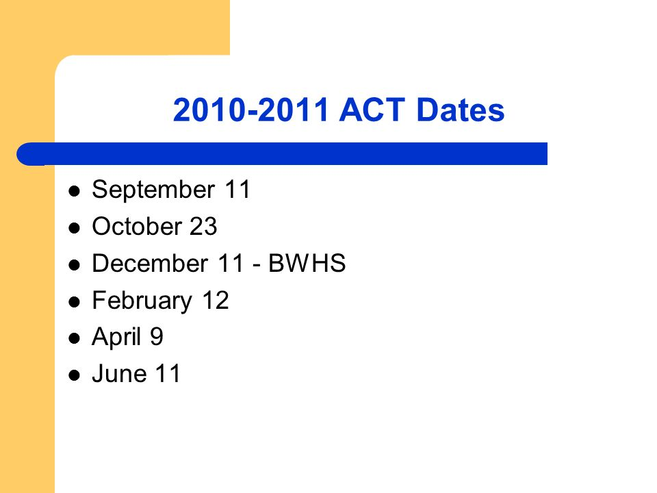 2010-2011 ACT Dates September 11 October 23 December 11 - BWHS February 12 April 9 June 11